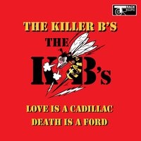 Love Is a Cadillac - Death is a Ford — The Killer B's