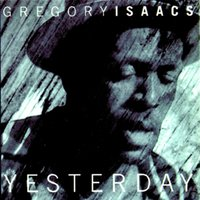 Yesterday — Gregory Isaacs