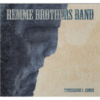 Tomorrow's Comin — Remme Brothers Band