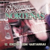 Guitarras Magicas Norteñas: 12 Exitos Con Guitarras — сборник