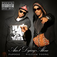 Ain't Dying Alone (feat. Papoose) — Papoose, William Young