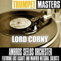 Trumpet Masters: Lord Corny — Ambros Seelos Orchester