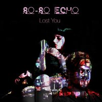 Lost You — So-So Echo