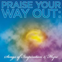 Praise Your Way Out: Songs of Inspiration & Hope — сборник
