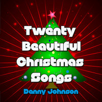Twenty Beautiful Christmas Songs — Danny Johnson