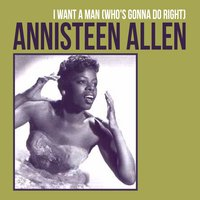 I Want a Man (Who's Gonna Do Right) — Annisteen Allen