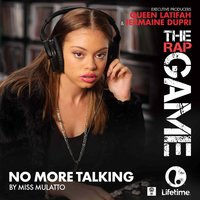 "No More Talking (From ""The Rap Game"") — Miss Mulatto"