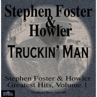 Stephen Foster & Howler Truckin' Man Greatest Hits Volume 1 — Stephen Foster & Howler