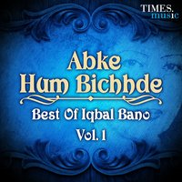 Abke Hum Bichhde - Best of Iqbal Bano, Vol. 1 — Iqbal Bano