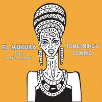 Something's Coming — Kayla Jacobs, El Mukuka