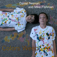 Colors Weep — Daniel Neiman & Mike Fishman