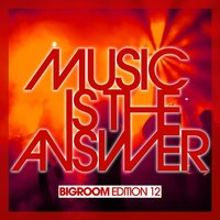 Music Is The Answer - Bigroom Edition 12 — сборник