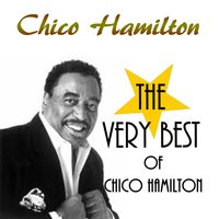 The Very Best of Chico Hamilton — Chico Hamilton