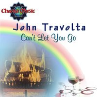Can't Let You Go — John Travolta