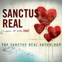 Pieces Of Our Past: The Sanctus Real Anthology — Sanctus Real