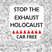 Stop the Exhaust Holocaust — Car Free