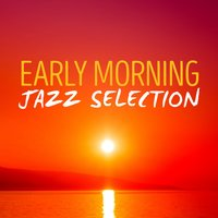 Early Morning Jazz Selection — Early Morning Jazz