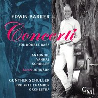 Concerti for Double Bass: Works by Antoniou, Vanhal, Schuller, Johnson — Edwin Barker