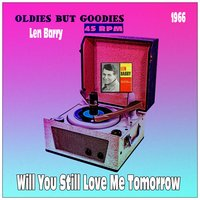 Will You Still Love Me Tomorrow — Len Barry