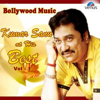 Bollywood Music - Kumar Sanu At His Best, Vol. 1 — Kumar Sanu