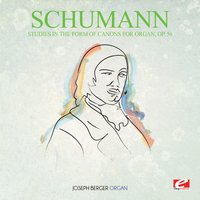Schumann: Studies in the Form of Canons for Organ, Op. 56 — Роберт Шуман, Joseph Berger
