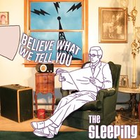 Believe What We Tell You — The Sleeping