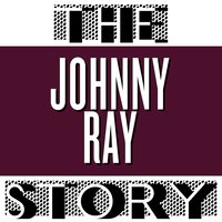The Johnnie Ray Story — Johnnie Ray