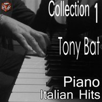 Tony Bat: Italian Hits Piano Collection, Vol. 1 — Tony Bat