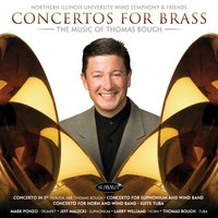 Concertos for Brass: The Music of Thomas Bough — Northern Illinois University Wind Symphony & Friends, Northern Illinois University Wind Symphony, Thomas Bough