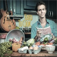 Hard to Cook — Michael Valeanu