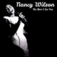 The More I See You — Nancy Wilson