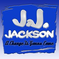 A Change Is Gonna Come — J.J. Jackson