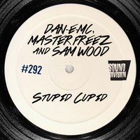 Stupid Cupid — Sam Wood, Master  Freez, Dan-E-MC, Dan-E-MC, Master Freez, Sam Wood