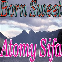 Born Sweet — Atomy Sifa