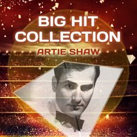 Big Hit Collection — Artie Shaw