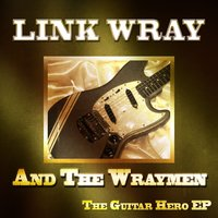 The Guitar Hero EP — Link Wray & The Wraymen