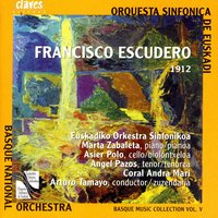Basque Music Collection, Vol. V: Francisco Escudero — Euskadiko Orkestra Sinfonikoa, Marta Zabaleta, Asier Polo, Angel Pazos, Coral Andra Mari & Arturo Tamayo