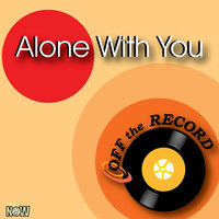 Alone With You — Off The Record