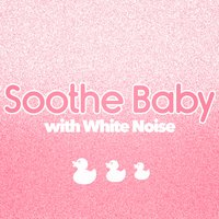 Soothe Baby with White Noise — White Noise For Baby Sleep