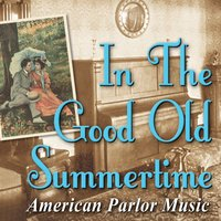 In the Good Old Summertime: American Parlor Music — сборник