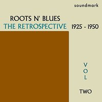 Roots N' Blues: The Retrospective: 1925-1950, Vol. Two — Lonnie Johnson, Peetie Wheatstraw, Roosevelt Sykes, Mississippi Sheiks, Mamie Smith, Bo Carter