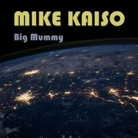 Big Mummy — Mike Kaiso