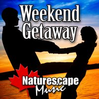 Weekend Getaway (Nature Sound with Music) — Naturescape Music
