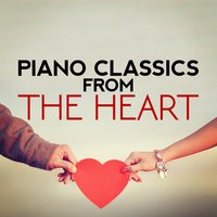 Piano Classics from the Heart — Relaxing Classical Piano Music, Solo Piano Classics, Piano Classics for the Heart, Piano Classics for the Heart|Relaxing Classical Piano Music|Solo Piano Classics