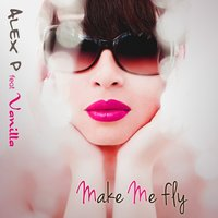 Make Me Fly — Vanilla, Alex P