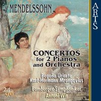 Mendelssohn-Bartholdy: Concertos for Two Pianos and Orchestra — Bamberger Symphoniker, Begona Uriarte, Karl-Hermann Mrongovius & Antoni Wit