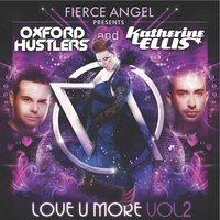 Fierce Angel Presents Oxford Hustlers & Katherine Ellis - Love U More, Vol. 2 — Oxford Hustlers
