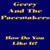 How Do You Like It? — Gerry & The Pacemakers