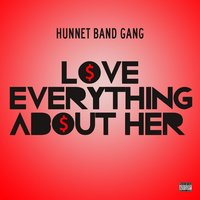 Love Everything About Her — Hunnet Band Gang
