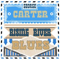 Rising River Blues — George Carter